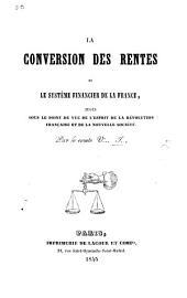 La conversion des rentes et le système financier de la France jugés sous le point de vue de l'esprit de la Révolution Française ... par le Comte V... I....