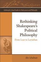 Rethinking Shakespeare s Political Philosophy PDF