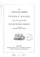 The poetical works of Thomas Moore, ed. with a memoir by W.M. Rossetti