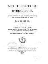 Architecture hydraulique: ou, L'art de conduire, d'élever, et de ménager les eaux pour les différents besoins de la vie, Volume1,Partie1