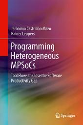 Programming Heterogeneous MPSoCs: Tool Flows to Close the Software Productivity Gap