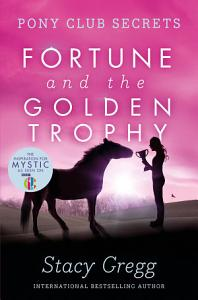 Fortune and the Golden Trophy  Pony Club Secrets  Book 7  Book