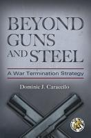 Beyond Guns and Steel  A War Termination Strategy PDF