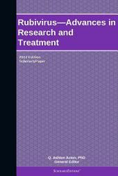 Rubivirus—Advances in Research and Treatment: 2012 Edition: ScholarlyPaper