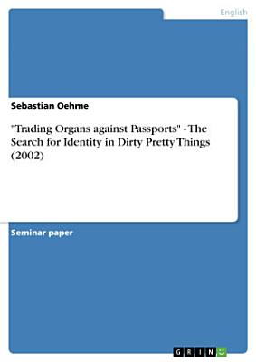 Trading Organs against Passports    The Search for Identity in Dirty Pretty Things  2002