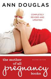 The Mother of All Pregnancy Books 2nd edition: An All-Canadian Guide to Conception, Birth and Everything in Between