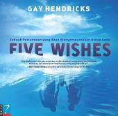 Five Wishes: Sebuah Pertanyaan Yang Akan Menyempurnakan Hidup Anda
