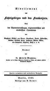 Deutschlands Höhen: Beiträge zur genauern Kenntniß derselben. ¬Das Fichtelgebirge und der Frankenjura, Band 1
