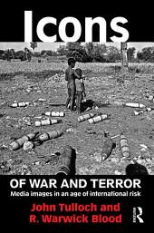 Icons of War and Terror: Media Images in an Age of International Risk