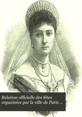 Relation officielle des fêtes organisées par la ville de Paris pour la visite de LL. MM. II L'Empereur et L'Empératrice de Russie les 6, 7 et 8 Octobre 1896