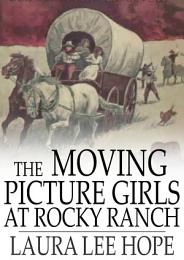 The Moving Picture Girls at Rocky Ranch