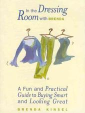 In the Dressing Room with Brenda: A Fun and Practical Guide to Buying Smart and Looking Great
