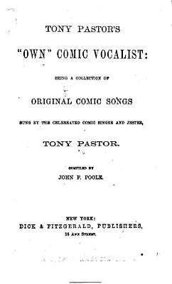 Tony Pastor s  own  Comic Vocalist  Being a Collection of Original Comic Songs PDF