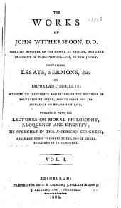 The works of John Witherspoon ...: containing essays, sermons, &. ... and many other valuable pieces, Volume 1