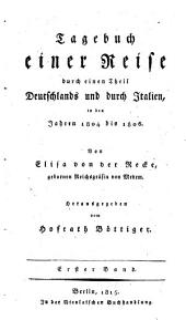 Tagebuch einer Reise durch einen Theil Deutschlands und durch Italien: in den Jahren 1804 bis 1806, Band 1