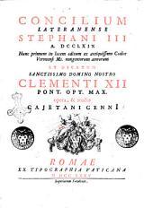 Concilium Lateranense Stephani 3. a. 769 nunc primum in lucem editum ex antiquissimo codice Veronensi ms. nongentorum annorum ... opera, & studio Cajetani Cenni