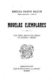 Novelas ejemplares: Los tres arcos de Cirilo ; Un drama ; Mujer