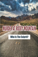 Murder At Rocky Mountain_ Who Is The Culprit_