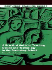 A Practical Guide to Teaching Design and Technology in the Secondary School PDF