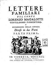 Lettere familiari del conte Lorenzo Magalotti gentiluomo fiorentino, e accademico della Crusca divise in due parti parte prima [-seconda]