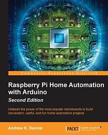 Raspberry Pi Home Automation with Arduino   Second Edition PDF
