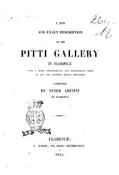 A New and Exact Description of the Pitti Gallery in Florence with a Short Chronological and Biographical Index of All the Painters Herein Mentioned Compiled by Peter Aretini of Florence