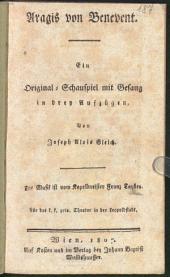 Aragis von Benevent: ein Original-Schauspiel mit Gesang in drey Aufzügen : für das k. k. priv. Theater in der Leopoldstadt