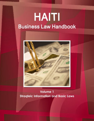 Haiti Business Law Handbook Volume 1 Strategic Information and Basic Laws