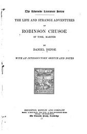 The Life and Strange Adventures of Robinson Crusoe, of York, Mariner: With an Introductory Sketch and Notes