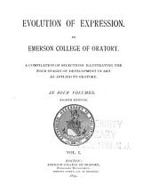 Evolution of Expression: A Compilation of Selections Illustrating the Four Stages of Development in Art as Applied to Oratory, Volume 1