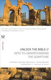 Unlock the Bible: Keys to Understanding the Scripture: Keys to Understanding the Scripture