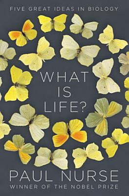 What Is Life   Five Great Ideas in Biology