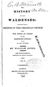 The History of the Waldenses: Connected with a Sketch of the Christian Church from the Birth of Christ to the Eighteenth Century, Volume 2