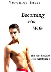 Becoming His Wife (Gay Erotica): First book of His Property