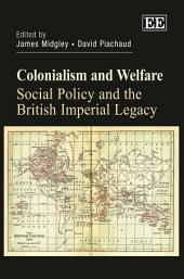 Colonialism and Welfare: Social Policy and the British Imperial Legacy