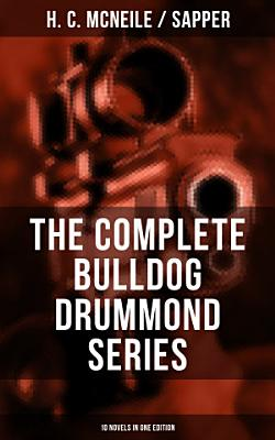THE COMPLETE BULLDOG DRUMMOND SERIES  10 Novels in One Edition  PDF