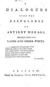 Dialogues Upon the Usefulness of Ancient Medals: Especially in Relation to the Latin and Greek Poets