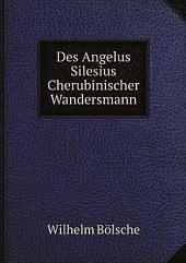 Des Angelus Silesius Cherubinischer Wandersmann