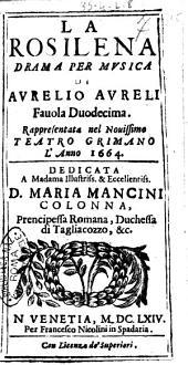 Rosilena drama per musica di Aurelio Aureli fauola duodecima. Rappresentata nel nouissimo teatro Grimano l'anno 1664. Dedicata a ... d. Maria Mancini Colonna, ..