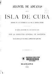 Arancel de aduanas de la isla de Cuba: aprobado al 10 de Setiembre de 1870 por el Gobierno Supremo : se manda reimprimir en 13 de Mayo de 1878 por la Dirección General de Hacienda, con las adiciones que lo han alterado o modificado desde aquella fecha