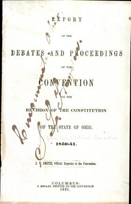 Report of the Debates and Proceedings of the Convention for the Revision of the Constitution of the State of Ohio  1850 51 PDF