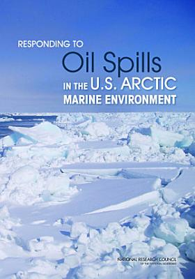 Responding to Oil Spills in the U.S. Arctic Marine Environment