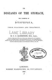 On Diseases of the Stomach: The Varieties of Dyspepsia, Their Diagnosis and Treatment