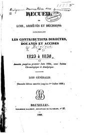 Recueil des lo̤is, arrëtcs et décisions concernant les contributions directes, douanes et accises de 1823-1830, ... Lois générales