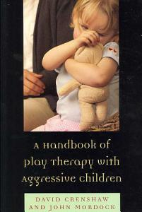 A Handbook of Play Therapy with Aggressive Children Book