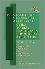 College of Commercial Arbitrators Guide to Best Practices in Commercial Arbitration - Third Edition