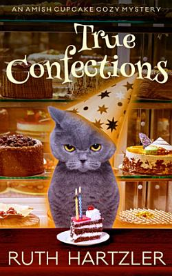 True Confections  An Amish Cupcake Cozy Mystery