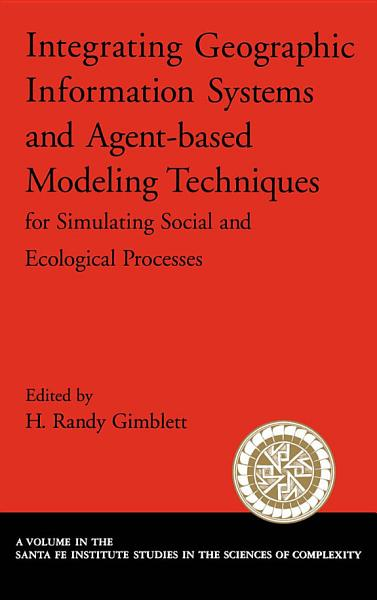 Integrating Geographic Information Systems And Agent Based Modeling Techniques For Simulating Social And Ecological Processes