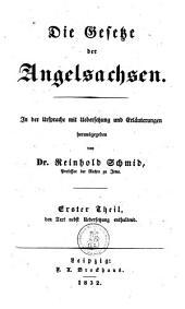 Die Gesetze der Angelsachsen: in der Ursprache mit Uebersetzung und Erläuterungen, Band 1