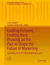 Looking Forward, Looking Back: Drawing on the Past to Shape the Future of Marketing: Proceedings of the 2013 World Marketing Congress